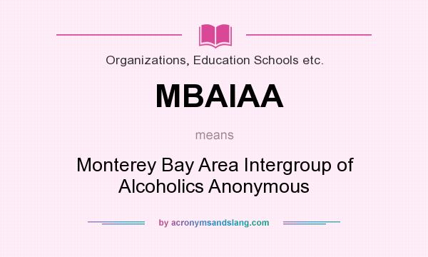 What does MBAIAA mean? It stands for Monterey Bay Area Intergroup of Alcoholics Anonymous
