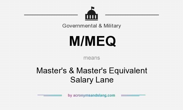 What does M/MEQ mean? It stands for Master`s & Master`s Equivalent Salary Lane
