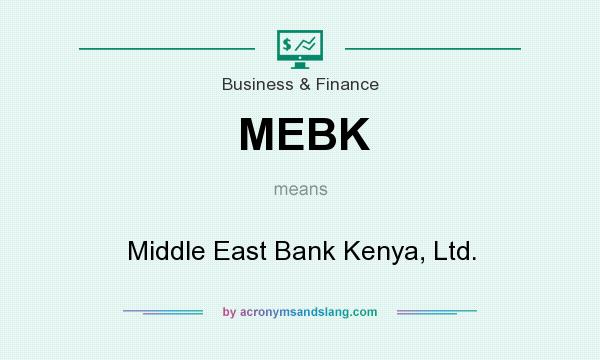 What does MEBK mean? It stands for Middle East Bank Kenya, Ltd.