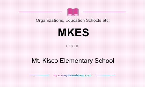 What does MKES mean? It stands for Mt. Kisco Elementary School