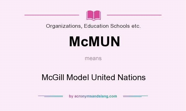 What does McMUN mean? It stands for McGill Model United Nations