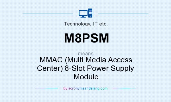 What does M8PSM mean? It stands for MMAC (Multi Media Access Center) 8-Slot Power Supply Module