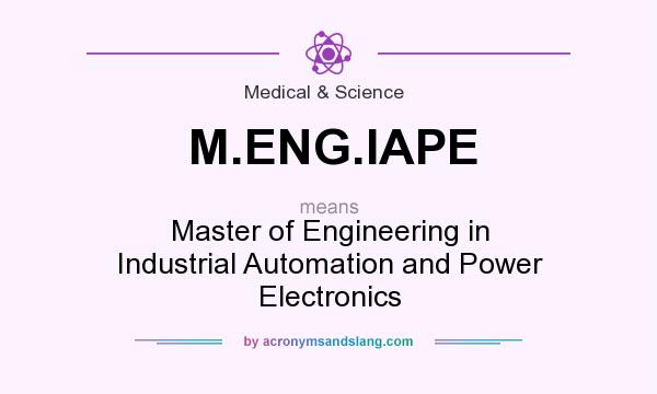 What does M.ENG.IAPE mean? It stands for Master of Engineering in Industrial Automation and Power Electronics