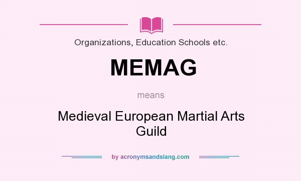 What does MEMAG mean? It stands for Medieval European Martial Arts Guild