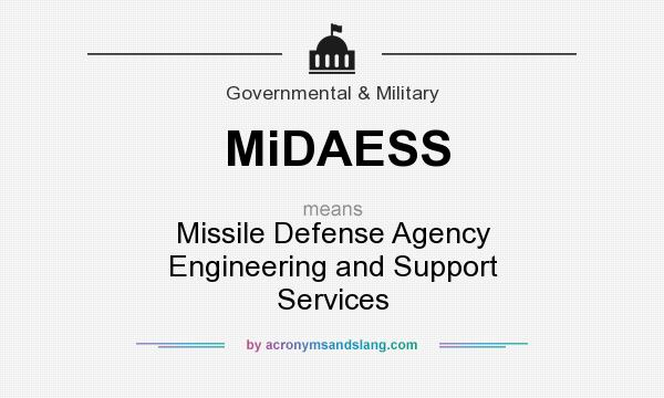 What does MiDAESS mean? It stands for Missile Defense Agency Engineering and Support Services