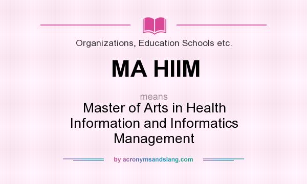 What does MA HIIM mean? It stands for Master of Arts in Health Information and Informatics Management