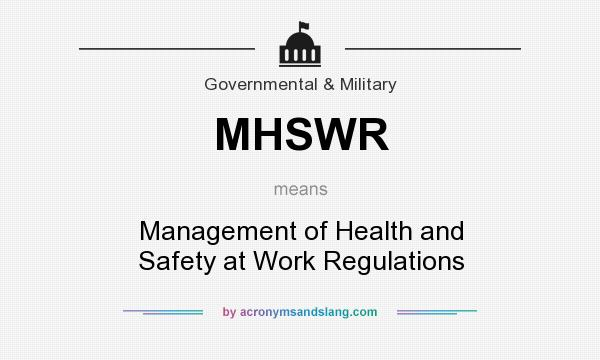 What does MHSWR mean? It stands for Management of Health and Safety at Work Regulations
