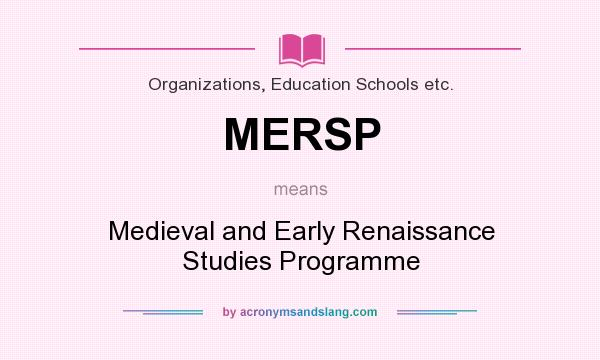 What does MERSP mean? It stands for Medieval and Early Renaissance Studies Programme