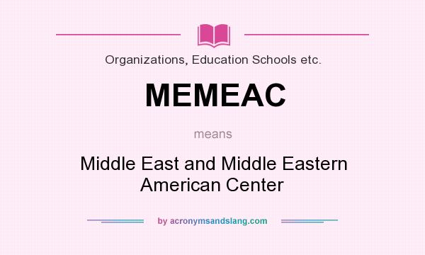 What does MEMEAC mean? It stands for Middle East and Middle Eastern American Center