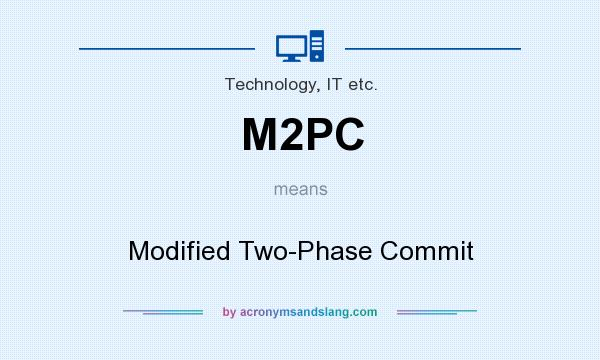 What does M2PC mean? It stands for Modified Two-Phase Commit