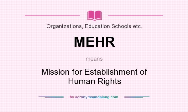 What does MEHR mean? It stands for Mission for Establishment of Human Rights