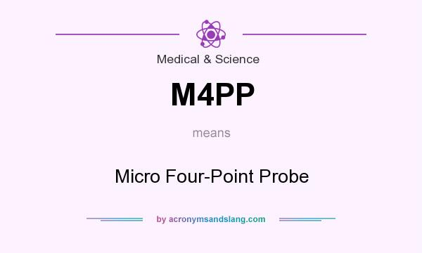 What does M4PP mean? It stands for Micro Four-Point Probe