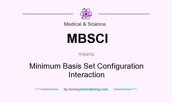 What does MBSCI mean? It stands for Minimum Basis Set Configuration Interaction