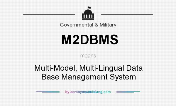 What does M2DBMS mean? It stands for Multi-Model, Multi-Lingual Data Base Management System