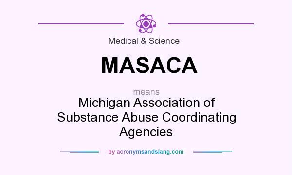 What does MASACA mean? It stands for Michigan Association of Substance Abuse Coordinating Agencies