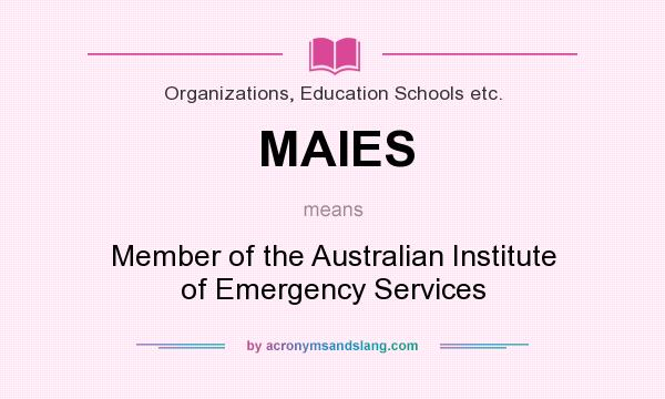 What does MAIES mean? It stands for Member of the Australian Institute of Emergency Services