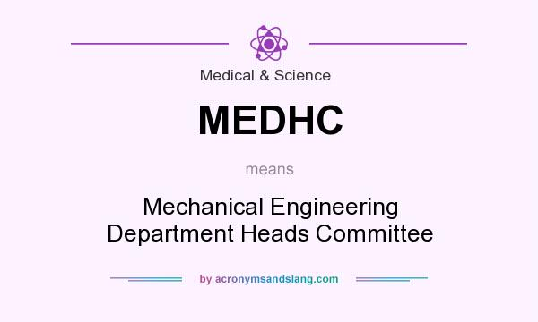 What does MEDHC mean? It stands for Mechanical Engineering Department Heads Committee