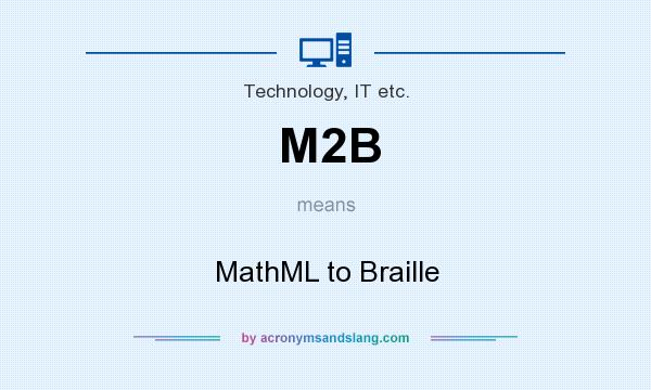 What does M2B mean? It stands for MathML to Braille