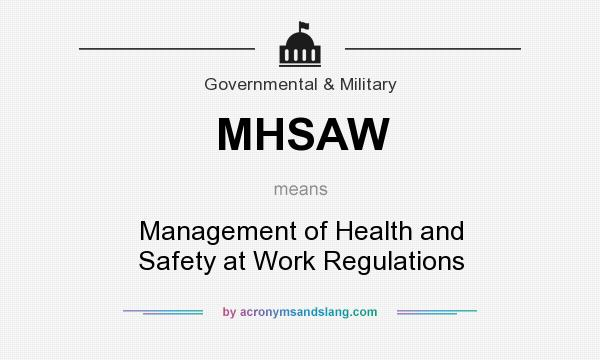 What does MHSAW mean? It stands for Management of Health and Safety at Work Regulations