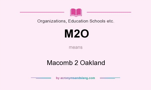 What does M2O mean? It stands for Macomb 2 Oakland