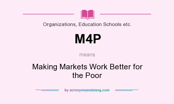 What does M4P mean? It stands for Making Markets Work Better for the Poor