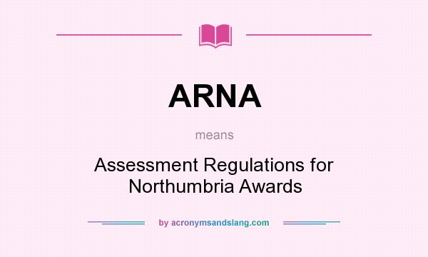 What does ARNA mean? It stands for Assessment Regulations for Northumbria Awards