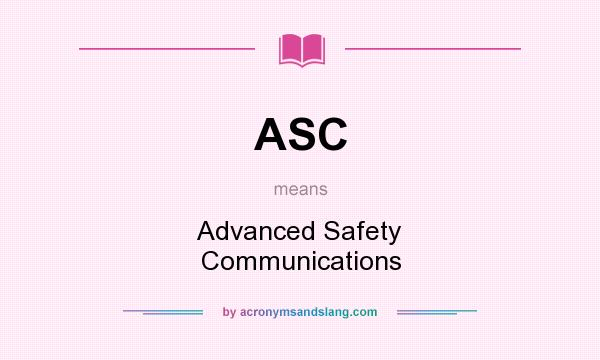 What does ASC mean? It stands for Advanced Safety Communications
