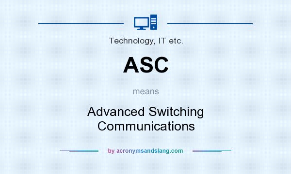What does ASC mean? It stands for Advanced Switching Communications
