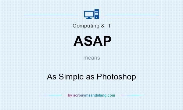 What does ASAP mean? It stands for As Simple as Photoshop