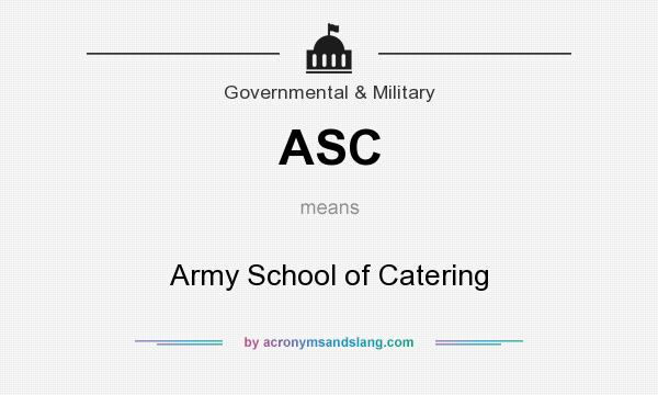 What does ASC mean? It stands for Army School of Catering