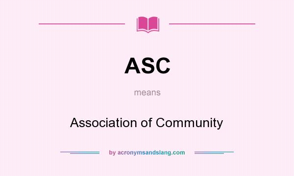 What does ASC mean? It stands for Association of Community