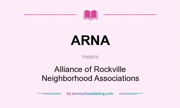 What does ARNA mean? It stands for Alliance of Rockville Neighborhood Associations