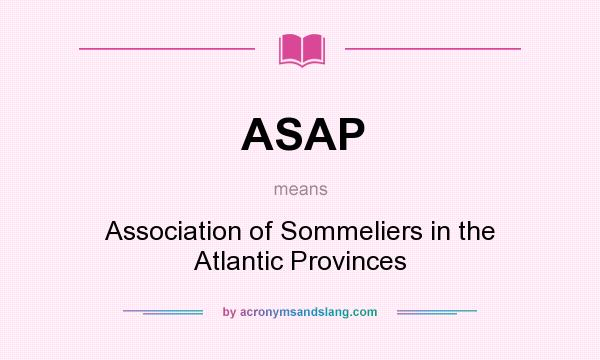 What does ASAP mean? It stands for Association of Sommeliers in the Atlantic Provinces