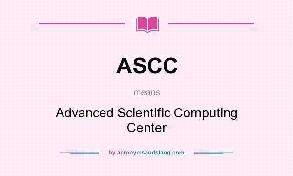 What does ASCC mean? It stands for Advanced Scientific Computing Center