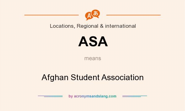 What does ASA mean? It stands for Afghan Student Association
