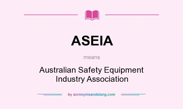 What does ASEIA mean? It stands for Australian Safety Equipment Industry Association