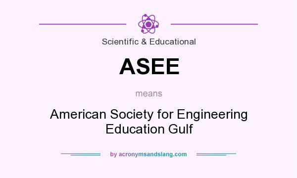 What does ASEE mean? It stands for American Society for Engineering Education Gulf