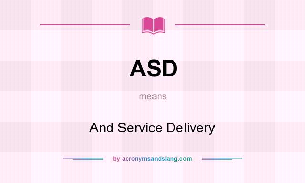 What does ASD mean? It stands for And Service Delivery