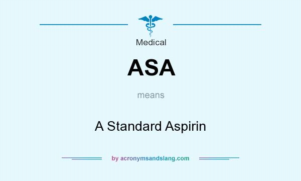 What does ASA mean? It stands for A Standard Aspirin