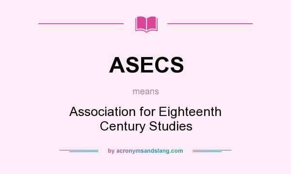 What does ASECS mean? It stands for Association for Eighteenth Century Studies