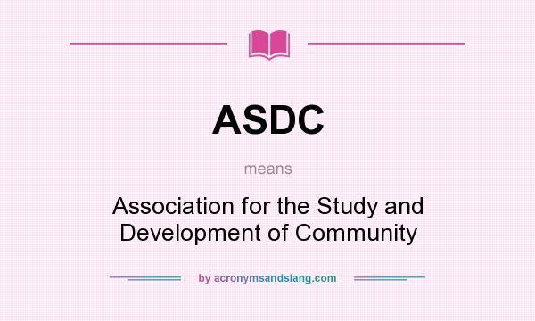 What does ASDC mean? It stands for Association for the Study and Development of Community