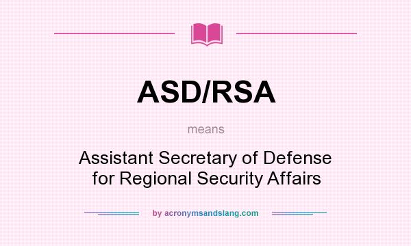 What does ASD/RSA mean? It stands for Assistant Secretary of Defense for Regional Security Affairs