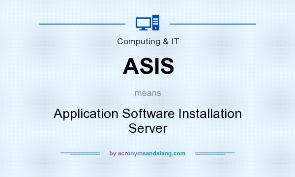 What does ASIS mean? It stands for Application Software Installation Server