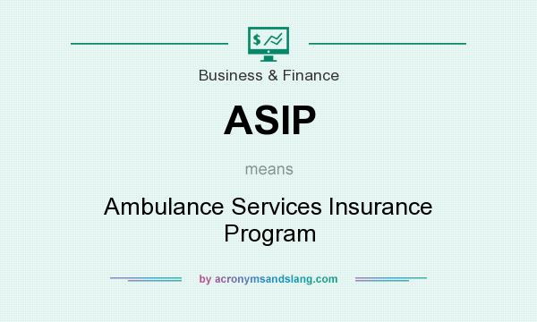 What does ASIP mean? It stands for Ambulance Services Insurance Program