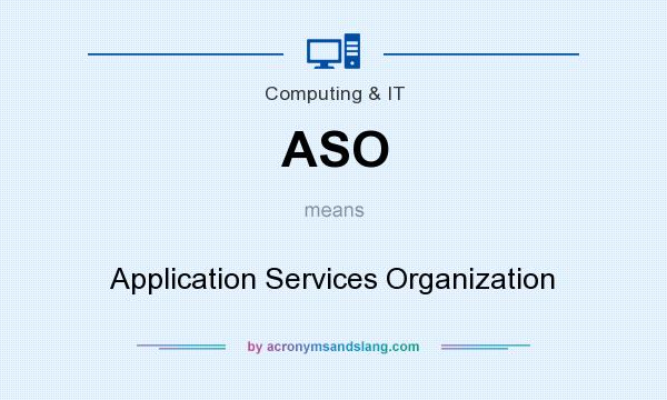 What does ASO mean? It stands for Application Services Organization