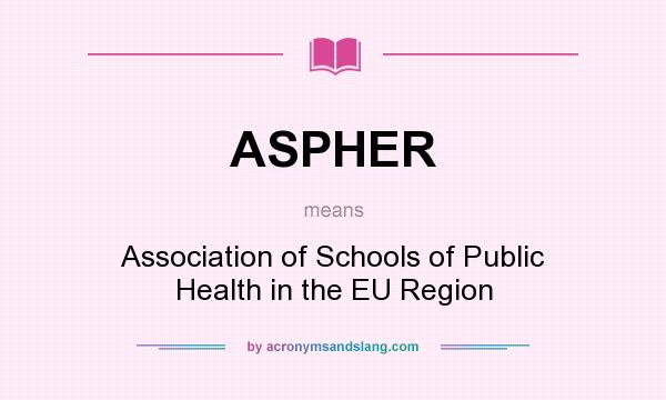 What does ASPHER mean? It stands for Association of Schools of Public Health in the EU Region