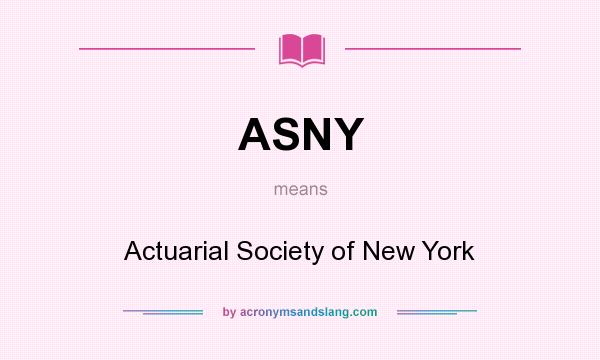 What does ASNY mean? It stands for Actuarial Society of New York