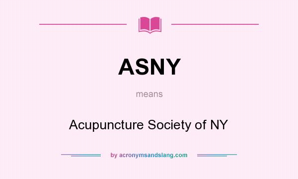 What does ASNY mean? It stands for Acupuncture Society of NY