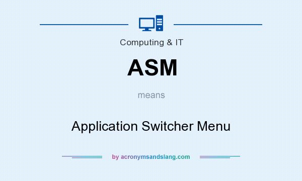 What does ASM mean? It stands for Application Switcher Menu