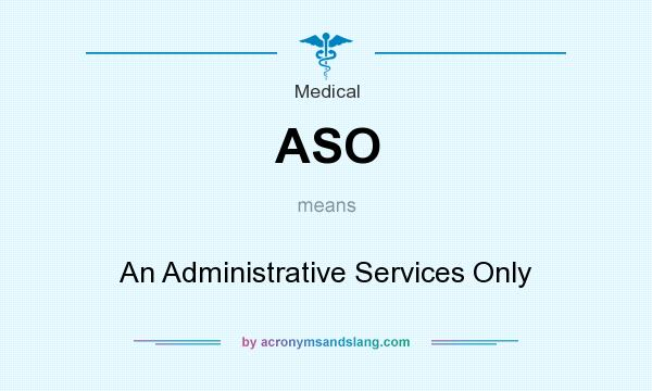 What does ASO mean? It stands for An Administrative Services Only